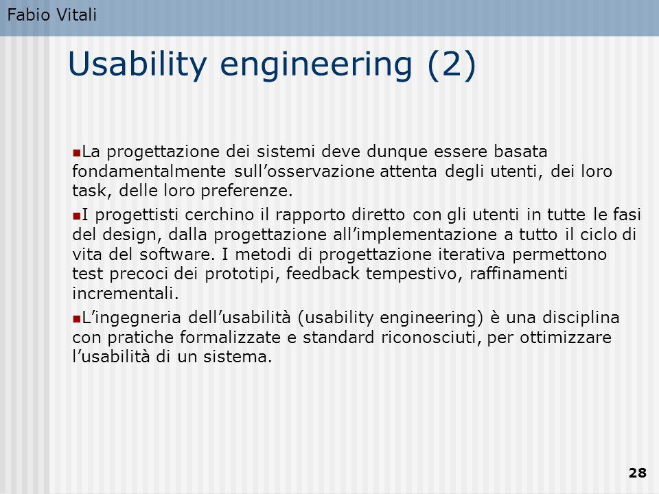 Fabio Vitali 28 Usability engineering (2) La progettazione dei sistemi deve dunque essere basata fondamentalmente sull'osservazione attenta degli uten