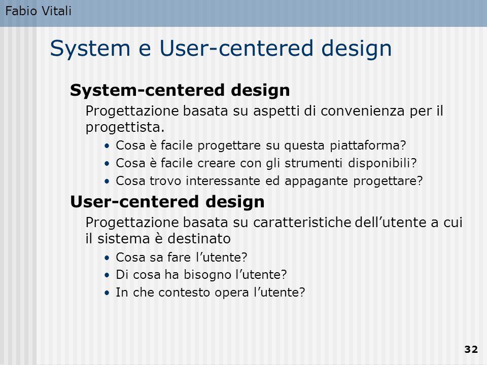 Fabio Vitali 32 System e User-centered design System-centered design Progettazione basata su aspetti di convenienza per il progettista. Cosa è facile