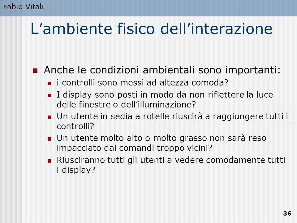 Fabio Vitali 36 L'ambiente fisico dell'interazione Anche le condizioni ambientali sono importanti: i controlli sono messi ad altezza comoda? I display