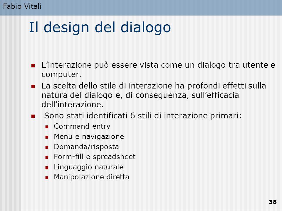 Fabio Vitali 38 Il design del dialogo L'interazione può essere vista come un dialogo tra utente e computer. La scelta dello stile di interazione ha pr
