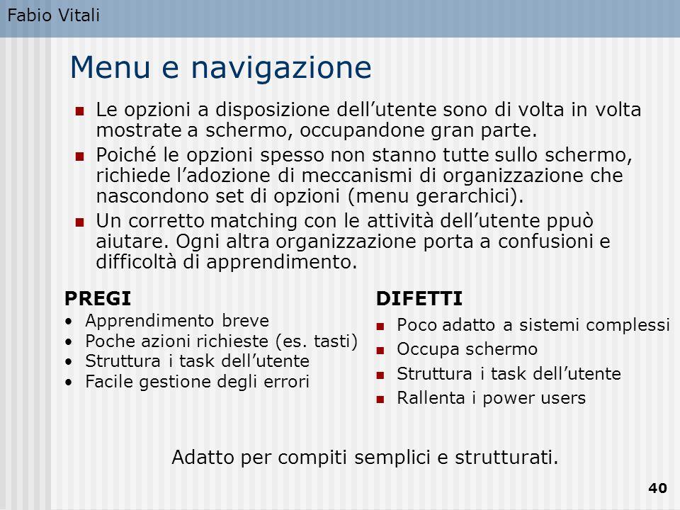 Fabio Vitali 40 Menu e navigazione Le opzioni a disposizione dell'utente sono di volta in volta mostrate a schermo, occupandone gran parte. Poiché le