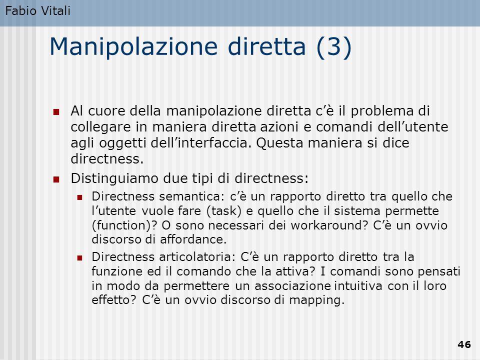 Fabio Vitali 46 Manipolazione diretta (3) Al cuore della manipolazione diretta c'è il problema di collegare in maniera diretta azioni e comandi dell'u