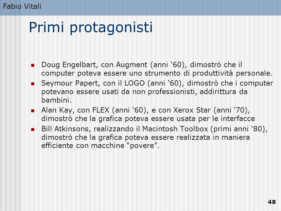 Fabio Vitali 48 Primi protagonisti Doug Engelbart, con Augment (anni '60), dimostrò che il computer poteva essere uno strumento di produttività person