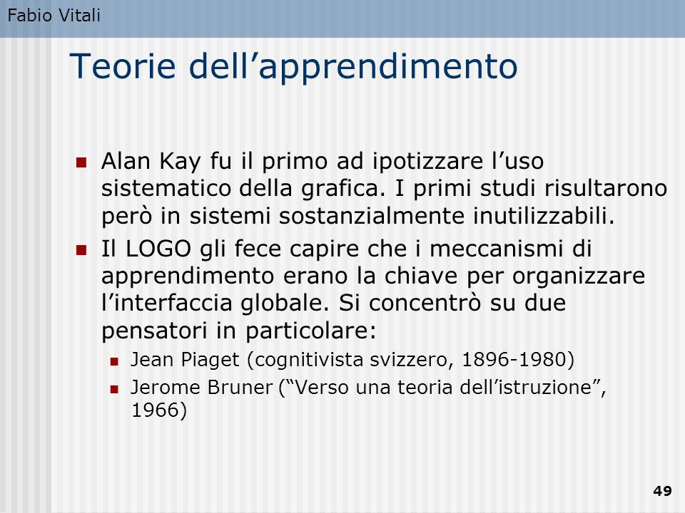 Fabio Vitali 49 Teorie dell'apprendimento Alan Kay fu il primo ad ipotizzare l'uso sistematico della grafica. I primi studi risultarono però in sistem