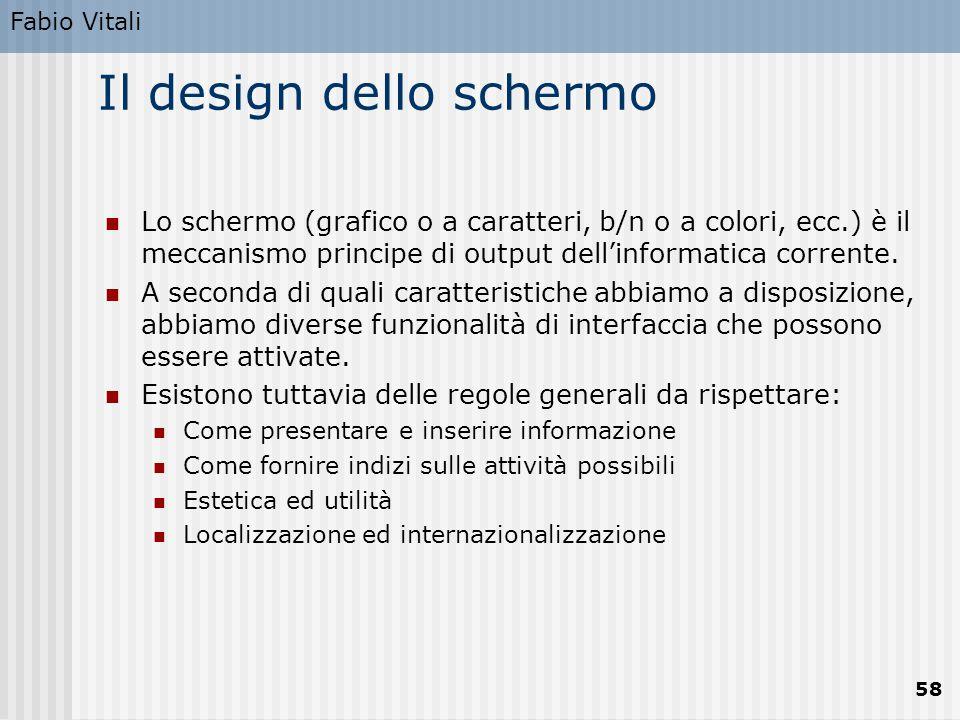 Fabio Vitali 58 Il design dello schermo Lo schermo (grafico o a caratteri, b/n o a colori, ecc.) è il meccanismo principe di output dell'informatica c