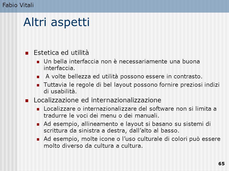 Fabio Vitali 65 Altri aspetti Estetica ed utilità Un bella interfaccia non è necessariamente una buona interfaccia.