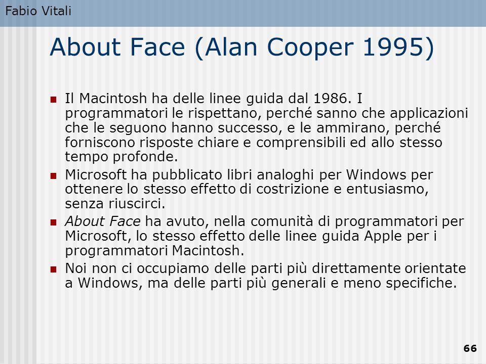 Fabio Vitali 66 About Face (Alan Cooper 1995) Il Macintosh ha delle linee guida dal 1986. I programmatori le rispettano, perché sanno che applicazioni