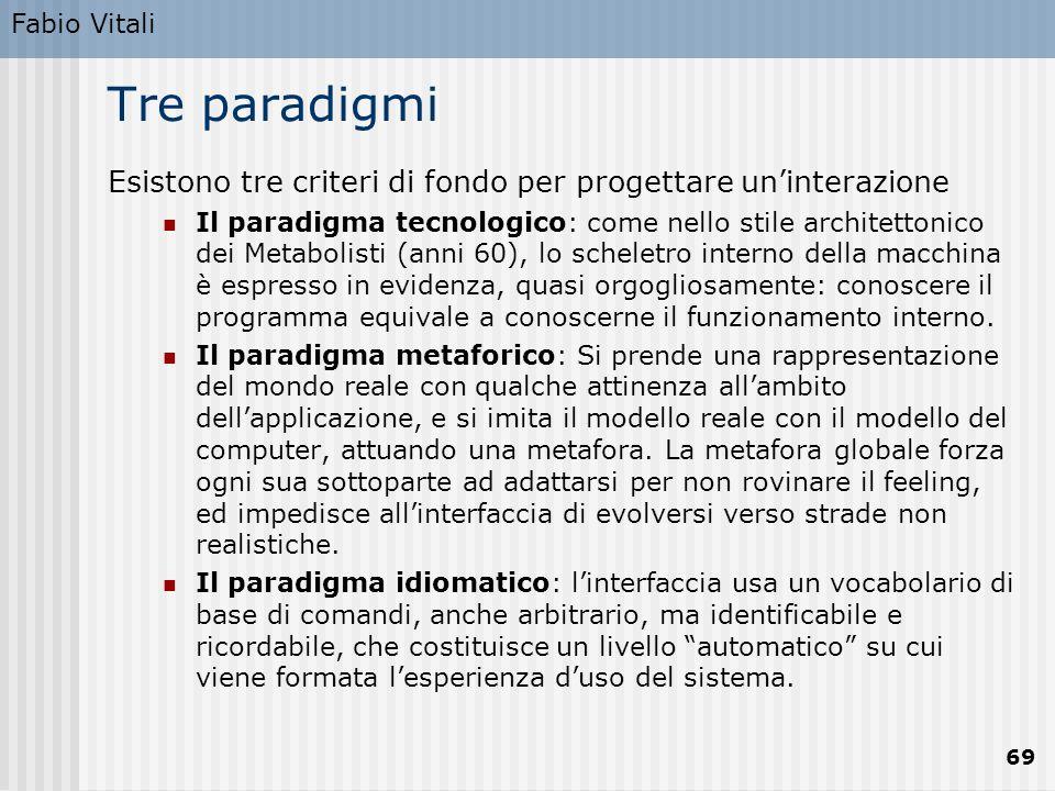 Fabio Vitali 69 Tre paradigmi Esistono tre criteri di fondo per progettare un'interazione Il paradigma tecnologico: come nello stile architettonico de