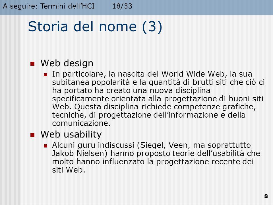 A seguire: Termini dell'HCI18/33 8 Storia del nome (3) Web design In particolare, la nascita del World Wide Web, la sua subitanea popolarità e la quan