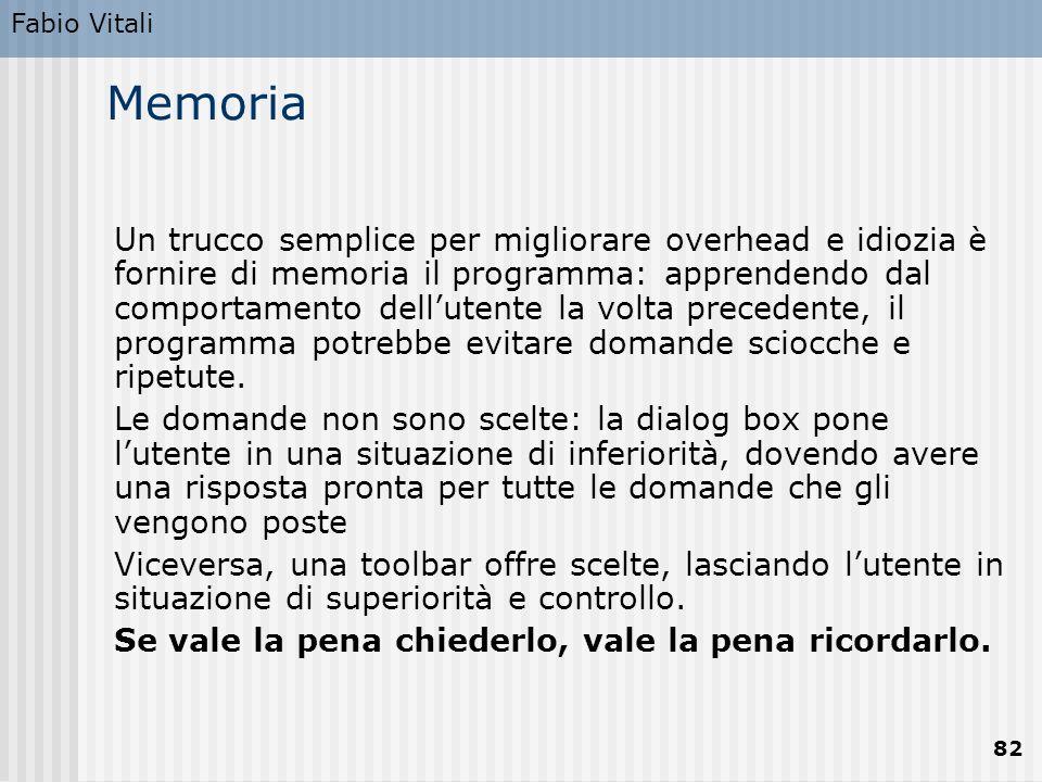Fabio Vitali 82 Memoria Un trucco semplice per migliorare overhead e idiozia è fornire di memoria il programma: apprendendo dal comportamento dell'ute