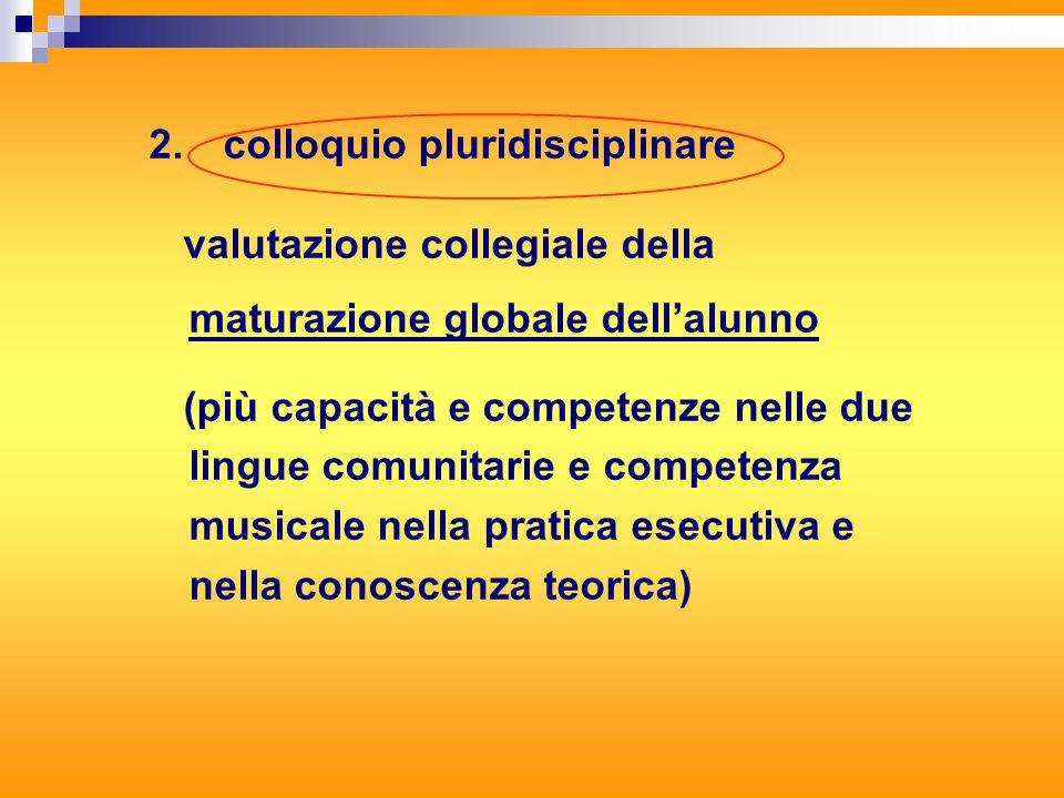 2. colloquio pluridisciplinare valutazione collegiale della maturazione globale dell'alunno (più capacità e competenze nelle due lingue comunitarie e