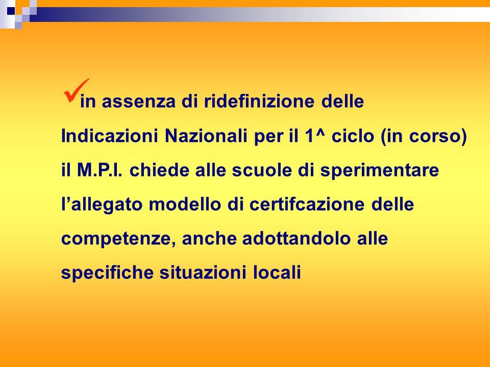 in assenza di ridefinizione delle Indicazioni Nazionali per il 1^ ciclo (in corso) il M.P.I.