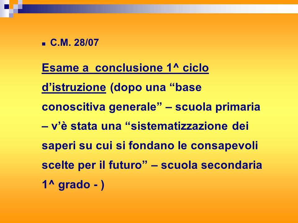 """C.M. 28/07 Esame a conclusione 1^ ciclo d'istruzione (dopo una """"base conoscitiva generale"""" – scuola primaria – v'è stata una """"sistematizzazione dei sa"""