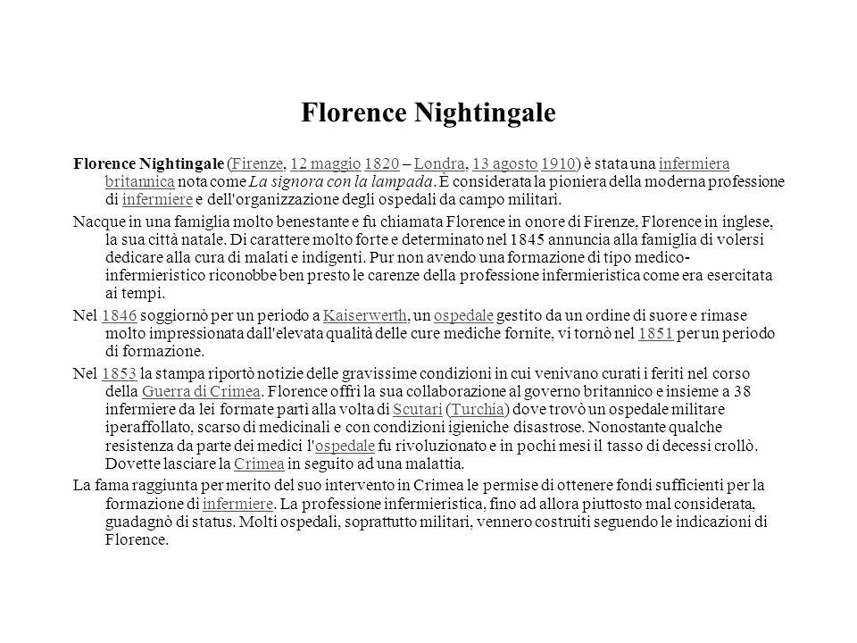 Florence Nightingale Florence Nightingale (Firenze, 12 maggio 1820 – Londra, 13 agosto 1910) è stata una infermiera britannica nota come La signora co