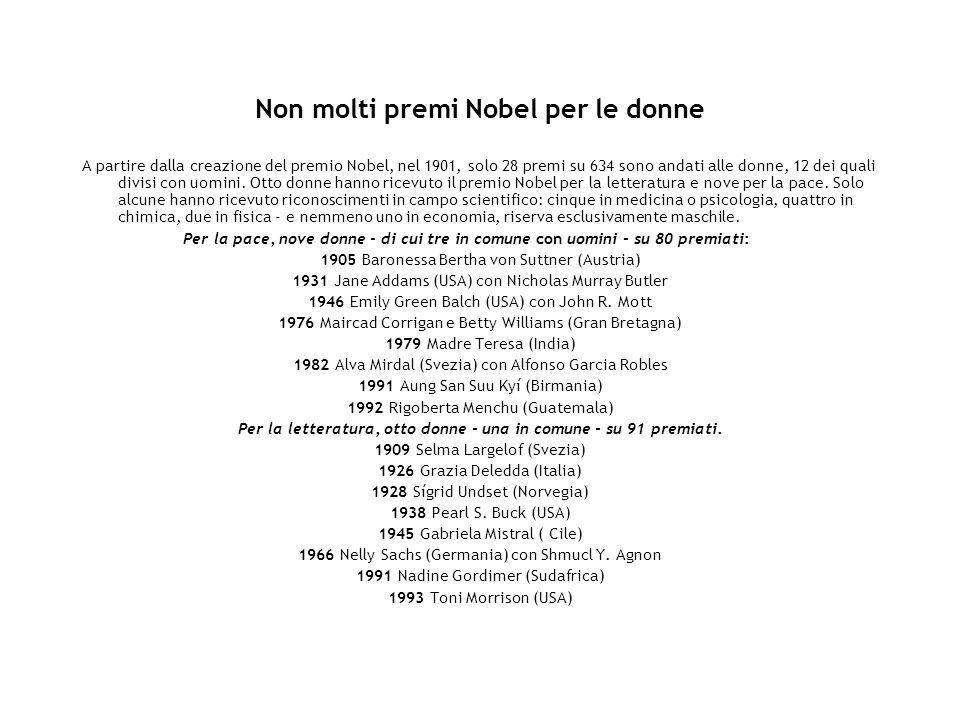 Non molti premi Nobel per le donne A partire dalla creazione del premio Nobel, nel 1901, solo 28 premi su 634 sono andati alle donne, 12 dei quali div