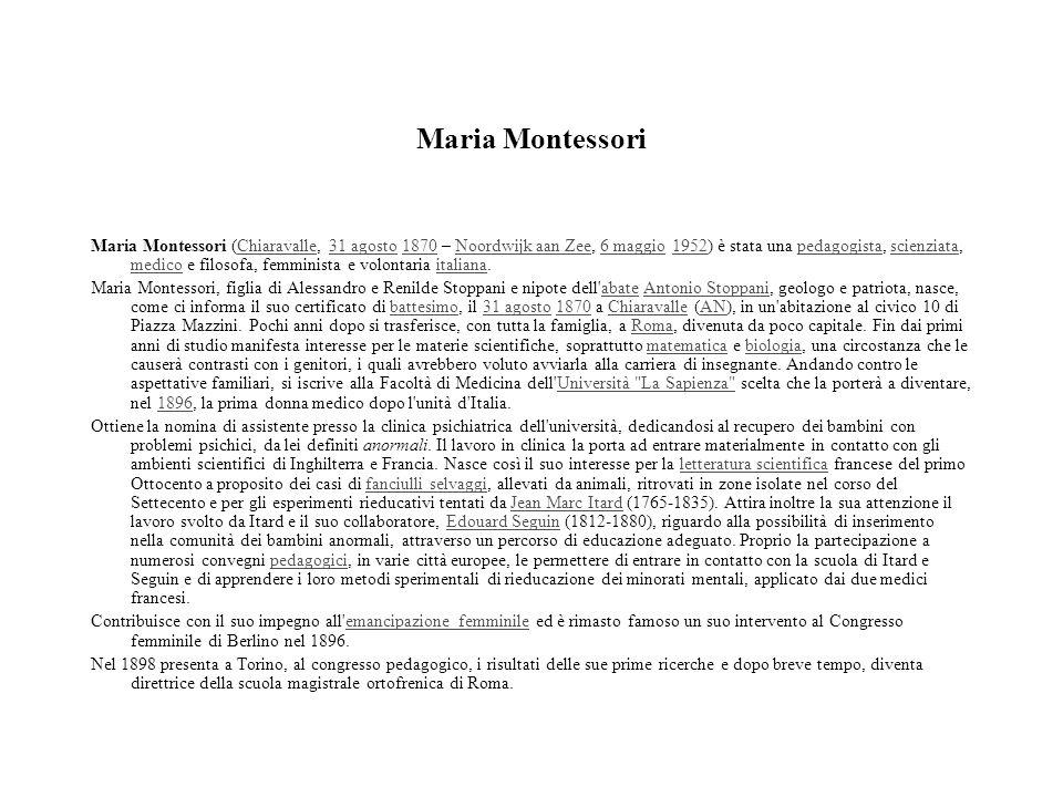 Maria Montessori Maria Montessori (Chiaravalle, 31 agosto 1870 – Noordwijk aan Zee, 6 maggio 1952) è stata una pedagogista, scienziata, medico e filos