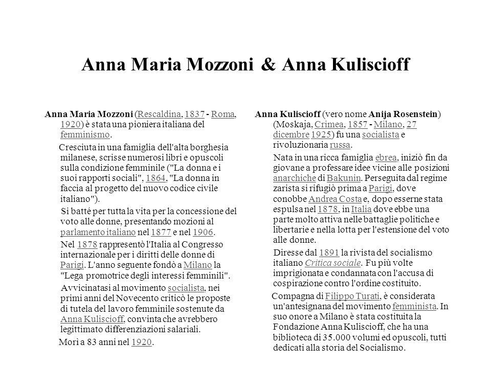 Anna Maria Mozzoni & Anna Kuliscioff Anna Maria Mozzoni (Rescaldina, 1837 - Roma, 1920) è stata una pioniera italiana del femminismo.Rescaldina1837Rom