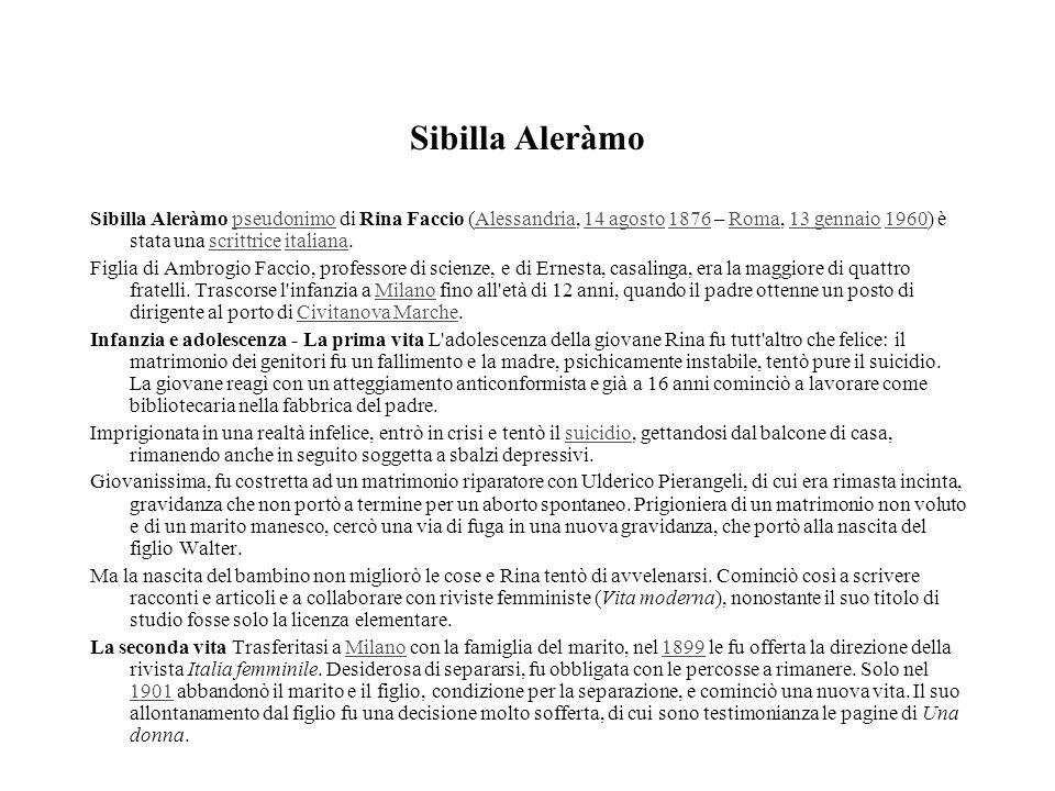 Sibilla Aleràmo Sibilla Aleràmo pseudonimo di Rina Faccio (Alessandria, 14 agosto 1876 – Roma, 13 gennaio 1960) è stata una scrittrice italiana.pseudo