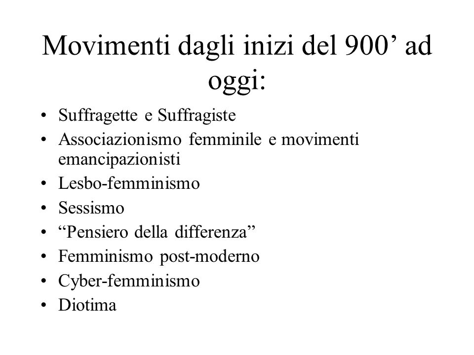 """Movimenti dagli inizi del 900' ad oggi: Suffragette e Suffragiste Associazionismo femminile e movimenti emancipazionisti Lesbo-femminismo Sessismo """"Pe"""