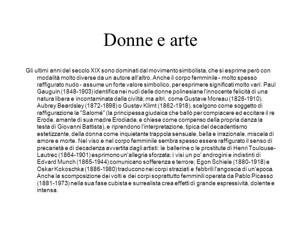 Donne e arte Gli ultimi anni del secolo XIX sono dominati dal movimento simbolista, che si esprime però con modalità molto diverse da un autore all'al