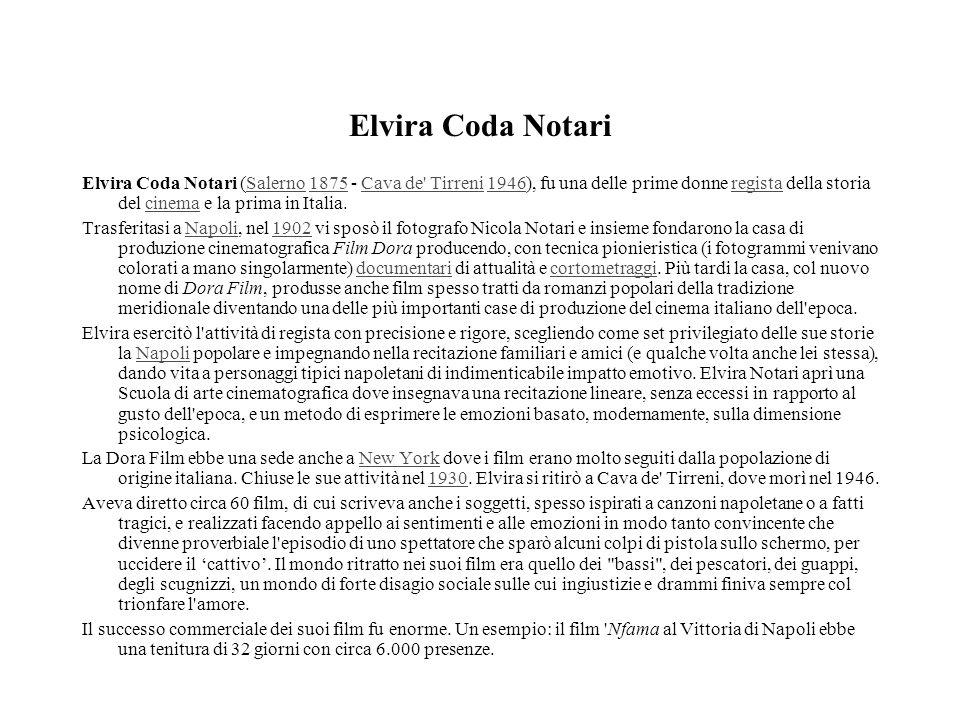 Elvira Coda Notari Elvira Coda Notari (Salerno 1875 - Cava de' Tirreni 1946), fu una delle prime donne regista della storia del cinema e la prima in I