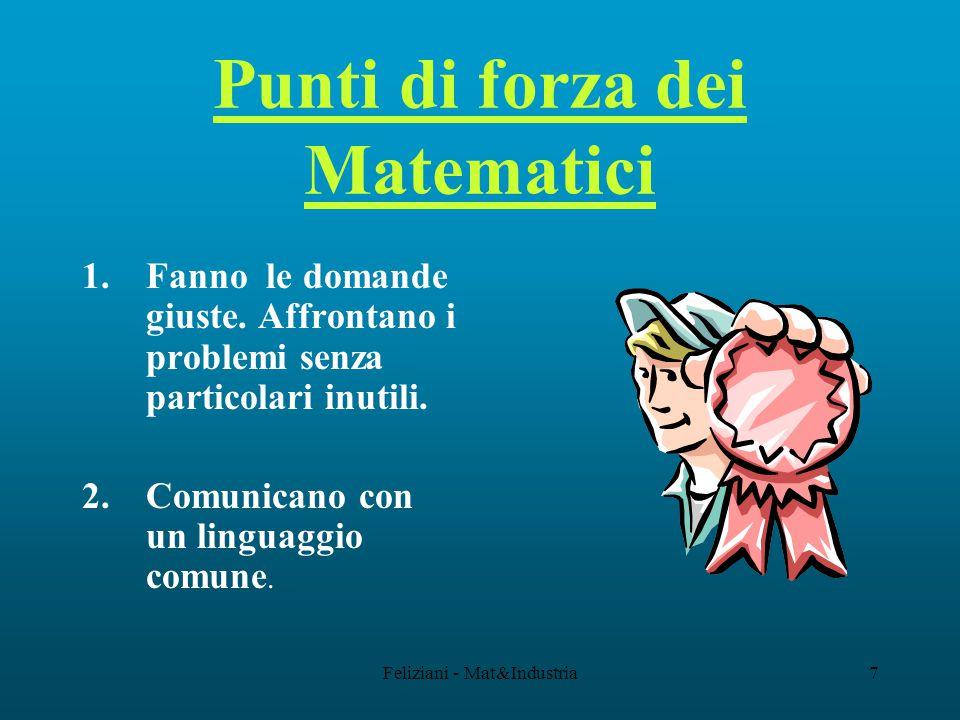 Feliziani - Mat&Industria7 Punti di forza dei Matematici 1.Fanno le domande giuste.