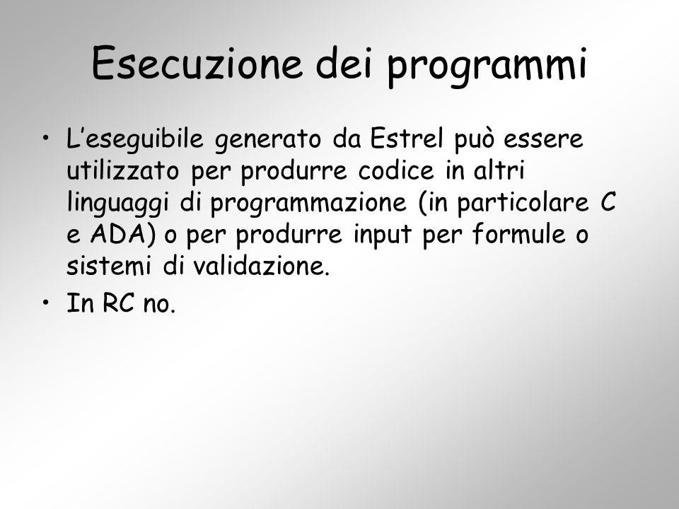 Esecuzione dei programmi L'eseguibile generato da Estrel può essere utilizzato per produrre codice in altri linguaggi di programmazione (in particolare C e ADA) o per produrre input per formule o sistemi di validazione.