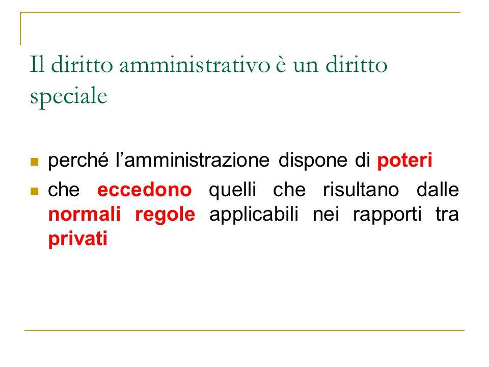 Il diritto amministrativo è un diritto speciale perché l'amministrazione dispone di poteri che eccedono quelli che risultano dalle normali regole applicabili nei rapporti tra privati