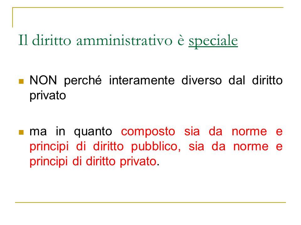 Il diritto amministrativo è speciale NON perché interamente diverso dal diritto privato ma in quanto composto sia da norme e principi di diritto pubbl