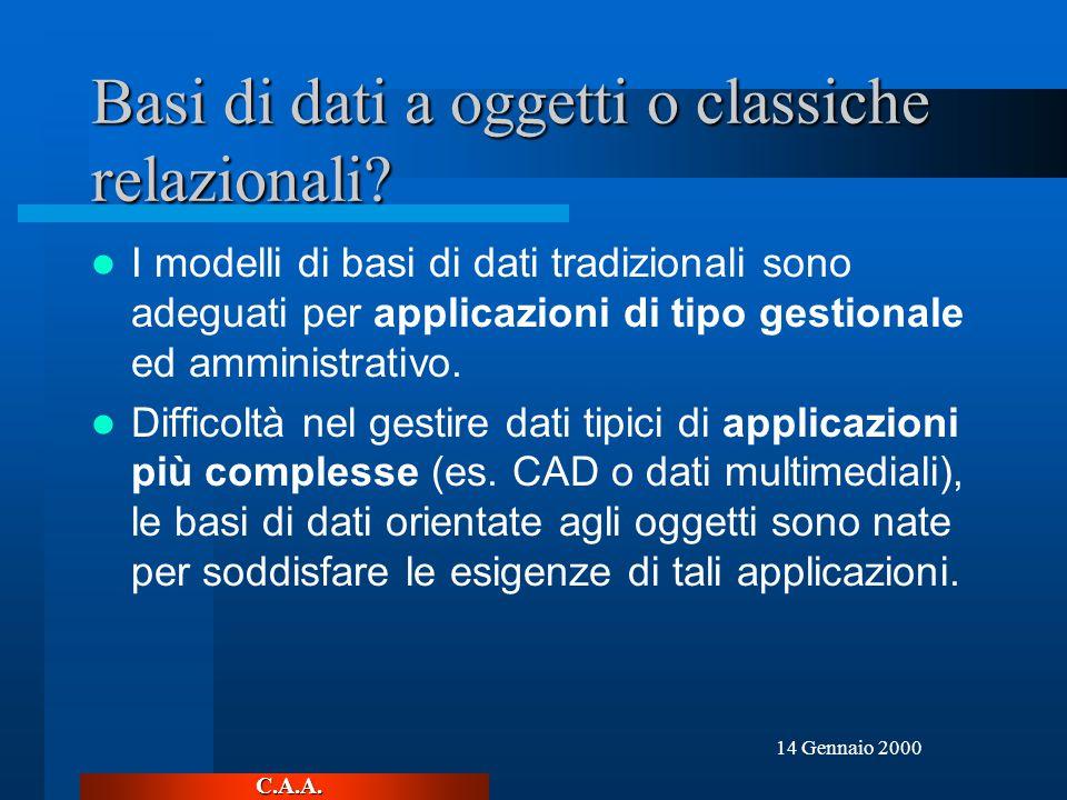 C.A.A. 14 Gennaio 2000 Basi di dati a oggetti o classiche relazionali.