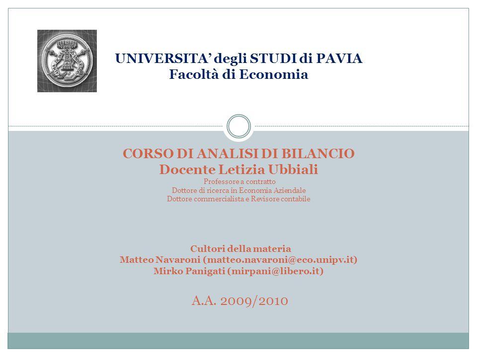 UNIVERSITA' degli STUDI di PAVIA Facoltà di Economia CORSO DI ANALISI DI BILANCIO Docente Letizia Ubbiali Professore a contratto Dottore di ricerca in