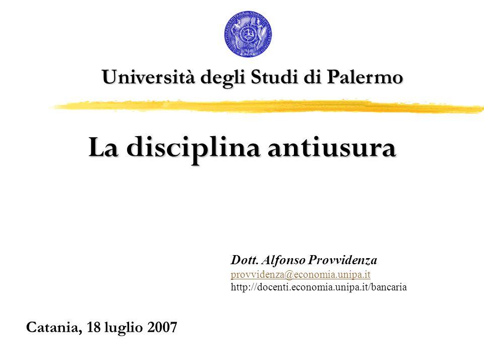 Università degli Studi di Palermo La disciplina antiusura Catania, 18 luglio 2007 Dott.