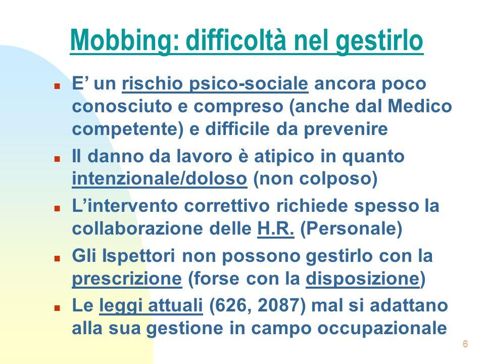 6 Mobbing: difficoltà nel gestirlo n E' un rischio psico-sociale ancora poco conosciuto e compreso (anche dal Medico competente) e difficile da preven