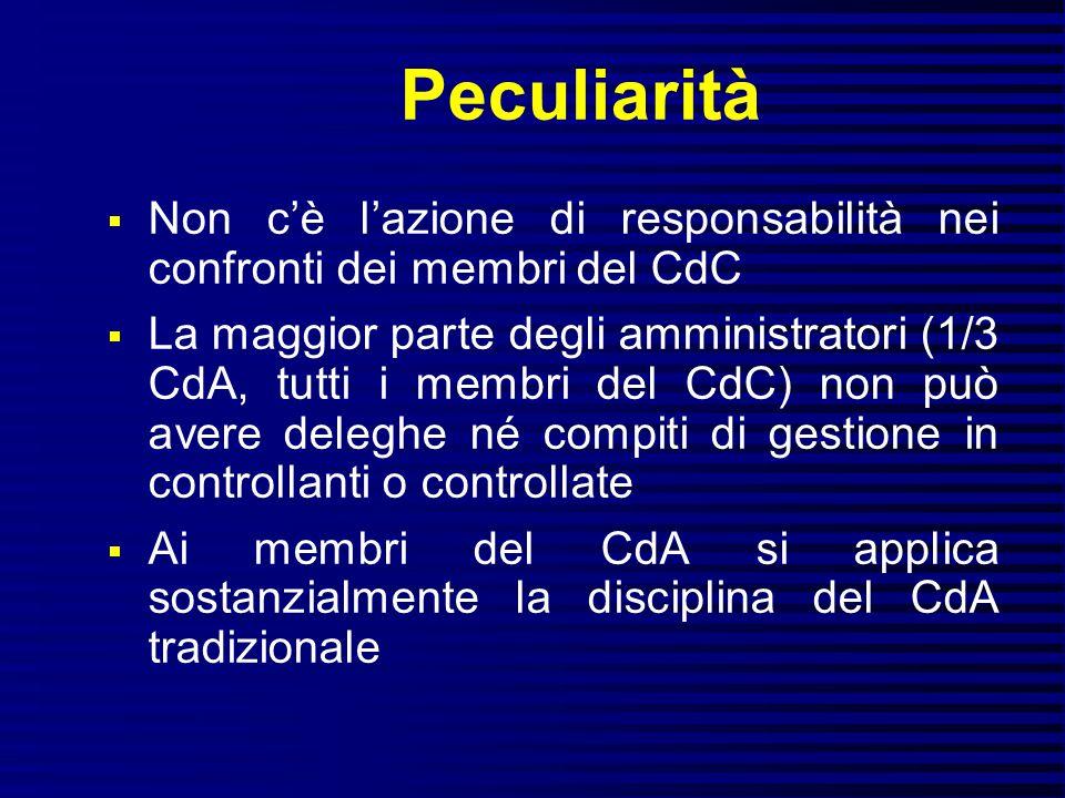 Peculiarità  Non c'è l'azione di responsabilità nei confronti dei membri del CdC  La maggior parte degli amministratori (1/3 CdA, tutti i membri del