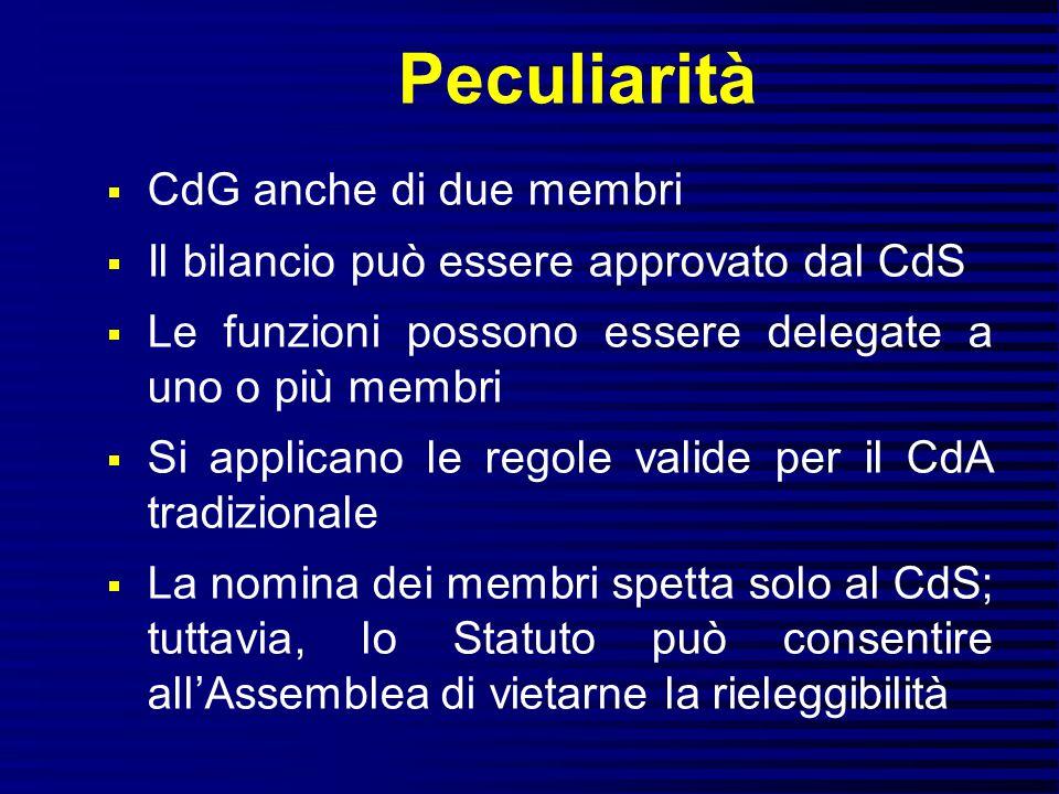Peculiarità  CdG anche di due membri  Il bilancio può essere approvato dal CdS  Le funzioni possono essere delegate a uno o più membri  Si applica