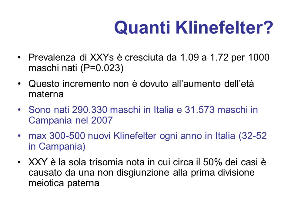 Quanti Klinefelter? Prevalenza di XXYs è cresciuta da 1.09 a 1.72 per 1000 maschi nati (P=0.023) Questo incremento non è dovuto all'aumento dell'età m