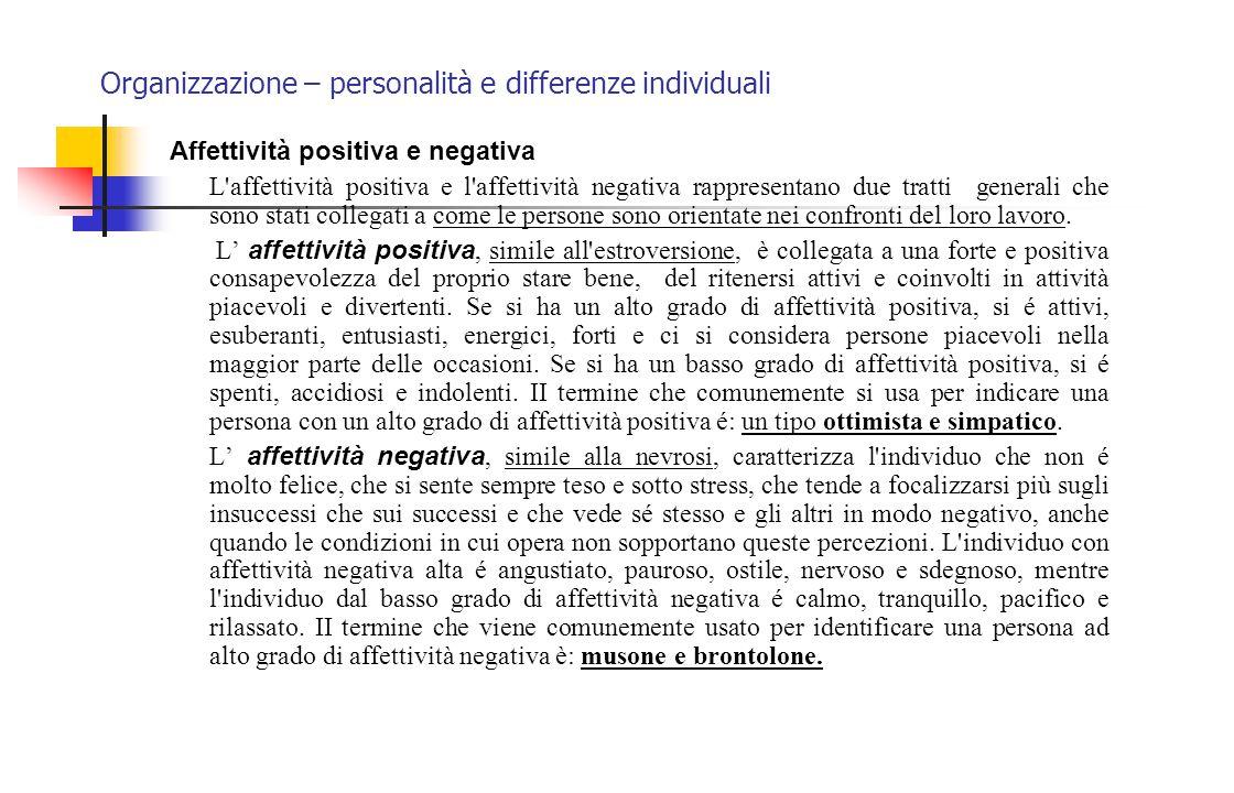 Organizzazione – personalità e differenze individuali Affettività positiva e negativa L'affettività positiva e l'affettività negativa rappresentano du