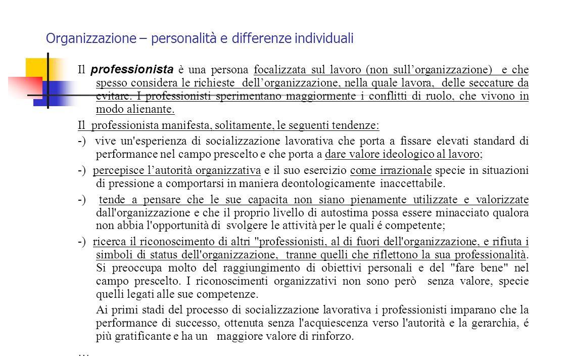 Organizzazione – personalità e differenze individuali Il professionista è una persona focalizzata sul lavoro (non sull'organizzazione) e che spesso co