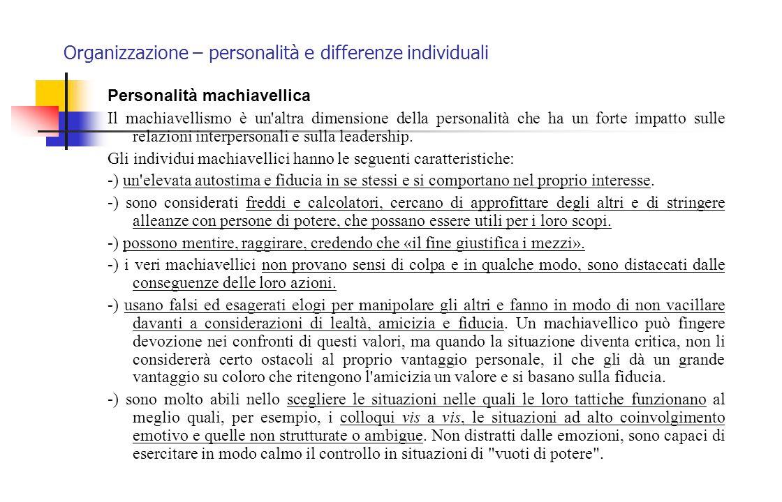 Organizzazione – personalità e differenze individuali Personalità machiavellica Il machiavellismo è un'altra dimensione della personalità che ha un fo