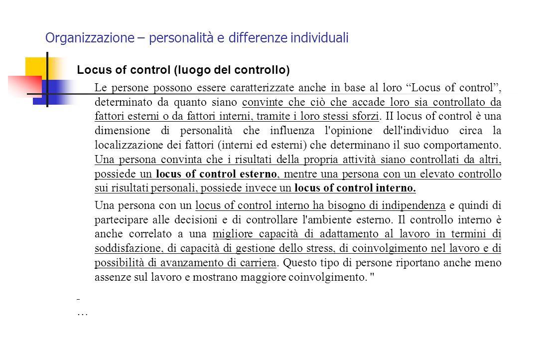 Organizzazione – personalità e differenze individuali Locus of control (luogo del controllo) Le persone possono essere caratterizzate anche in base al