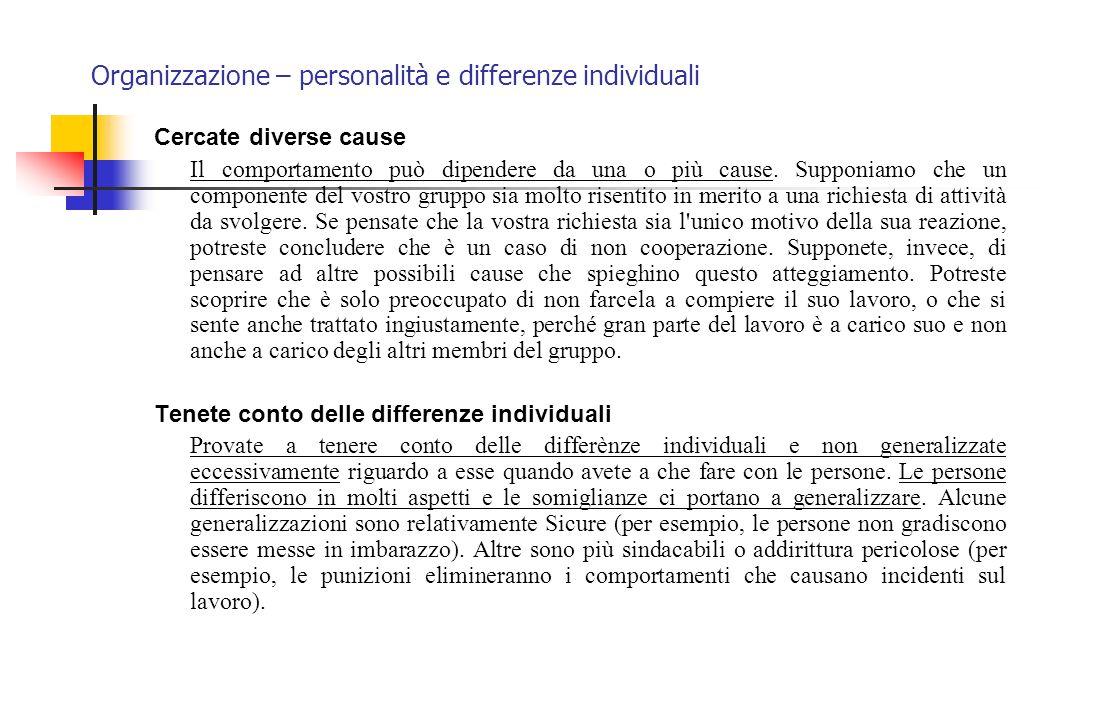 Organizzazione – personalità e differenze individuali Cercate diverse cause Il comportamento può dipendere da una o più cause. Supponiamo che un compo