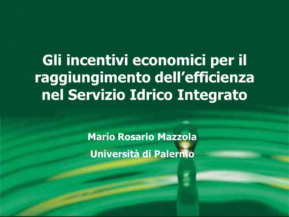Gli incentivi economici per il raggiungimento dell'efficienza nel Servizio Idrico Integrato Mario Rosario Mazzola Università di Palermo
