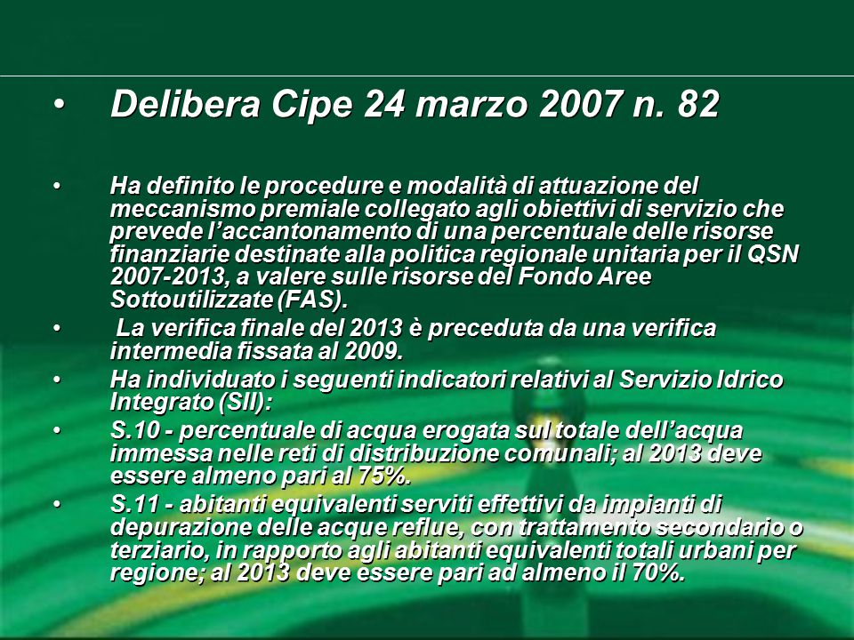Delibera Cipe 24 marzo 2007 n. 82 Ha definito le procedure e modalità di attuazione del meccanismo premiale collegato agli obiettivi di servizio che p