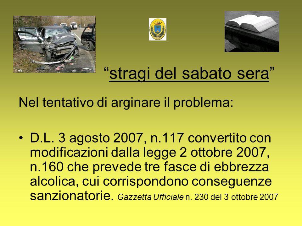 """""""stragi del sabato sera"""" Nel tentativo di arginare il problema: D.L. 3 agosto 2007, n.117 convertito con modificazioni dalla legge 2 ottobre 2007, n.1"""
