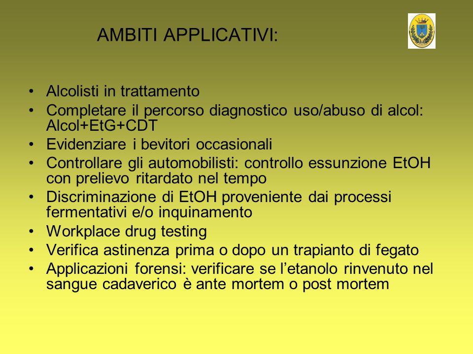 AMBITI APPLICATIVI: Alcolisti in trattamento Completare il percorso diagnostico uso/abuso di alcol: Alcol+EtG+CDT Evidenziare i bevitori occasionali C