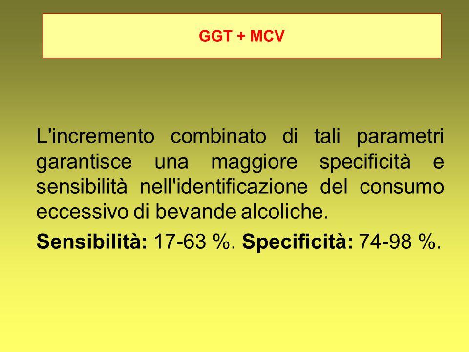 GGT + MCV L'incremento combinato di tali parametri garantisce una maggiore specificità e sensibilità nell'identificazione del consumo eccessivo di bev