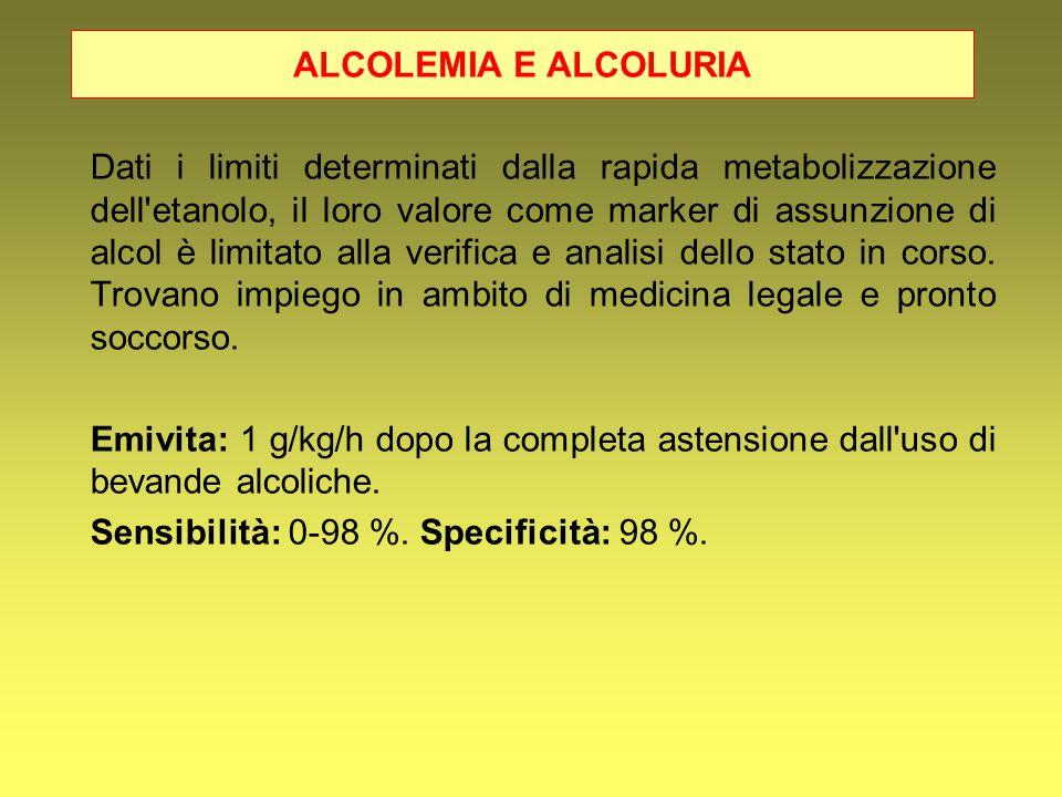 ALCOLEMIA E ALCOLURIA Dati i limiti determinati dalla rapida metabolizzazione dell'etanolo, il loro valore come marker di assunzione di alcol è limita