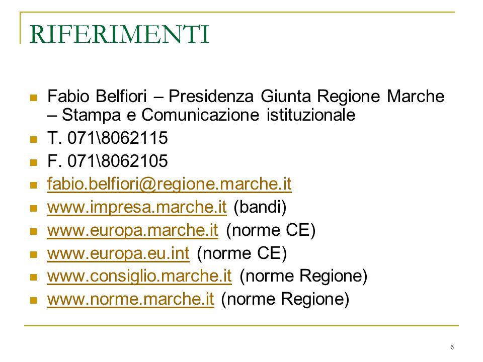 6 RIFERIMENTI Fabio Belfiori – Presidenza Giunta Regione Marche – Stampa e Comunicazione istituzionale T. 071\8062115 F. 071\8062105 fabio.belfiori@re