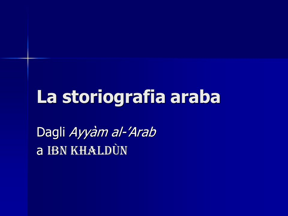La storiografia araba Dagli Ayyàm al-'Arab a Ibn Khaldùn