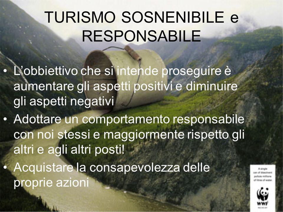 TURISMO SOSNENIBILE e RESPONSABILE L'obbiettivo che si intende proseguire è aumentare gli aspetti positivi e diminuire gli aspetti negativi Adottare u